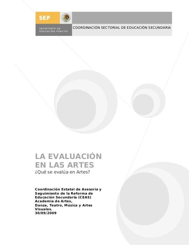 COORDINACIÓN SECTORIAL DE EDUCACIÓN SECUNDARIALA EVALUACIÓNEN LAS ARTES¿Qué se evalúa en Artes?Coordinación Estatal de Ase...