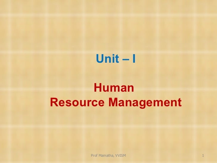 Unit – I Human  Resource Management Prof Mamatha, VVISM