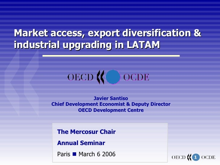 Market access, export diversification & industrial upgrading in LATAM The Mercosur Chair  Annual Seminar Paris    March 6...