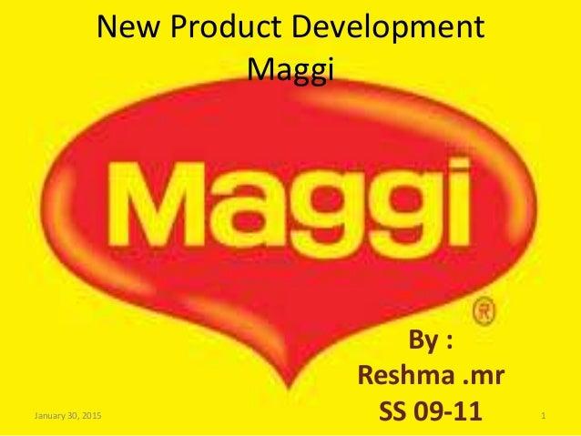 New Product Development Maggi By : Reshma .mr SS 09-11January 30, 2015 1