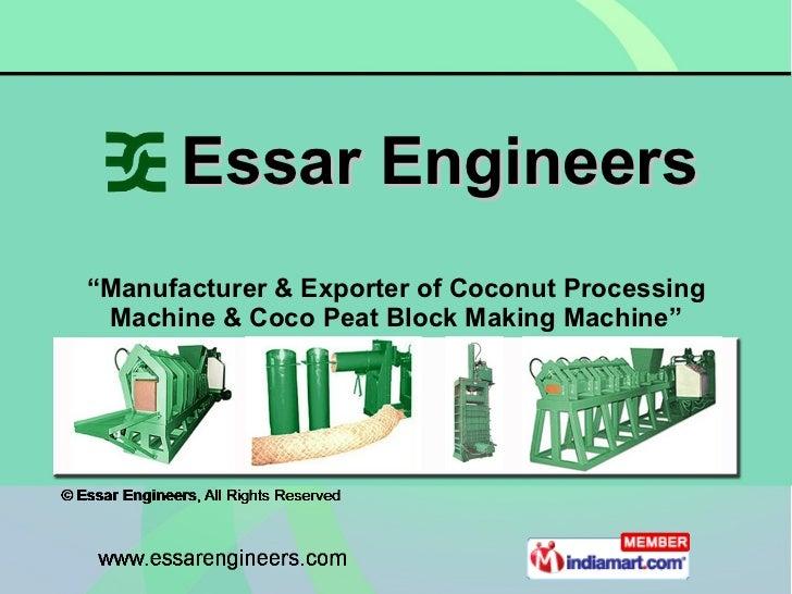 "Essar Engineers "" Manufacturer & Exporter of Coconut Processing Machine & Coco Peat Block Making Machine"""