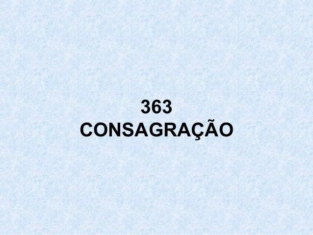 363 CONSAGRAÇÃO