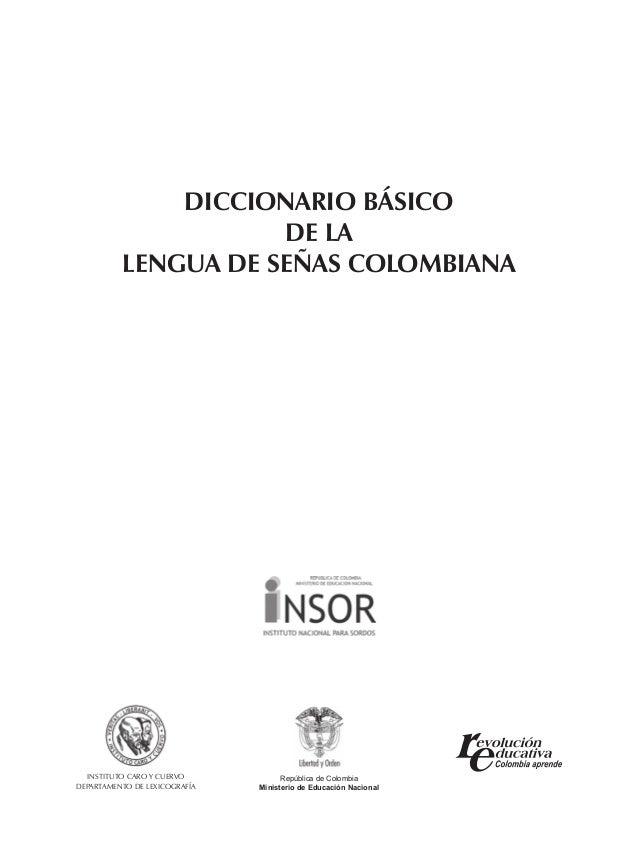 DICCIONARIO BÁSICO DE LA LENGUA DE SEÑAS COLOMBIANA INSTITUTO CARO Y CUERVO DEPARTAMENTO DE LEXICOGRAFÍA República de Colo...