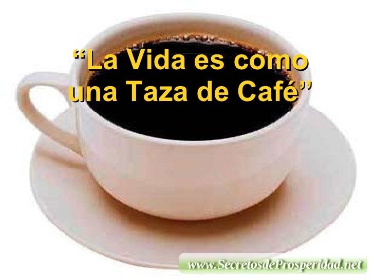 la vida es como una taza de cafe