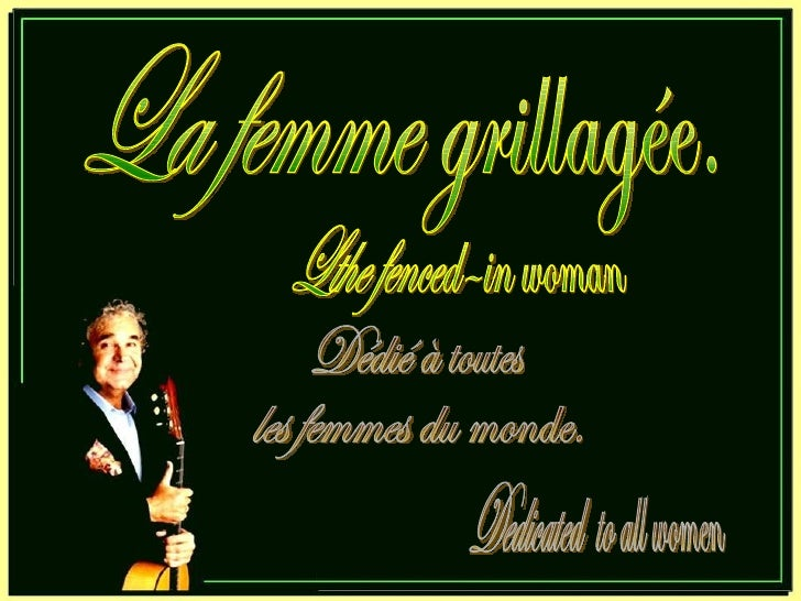 La femme grillagée. Dédié à toutes les femmes du monde. Lthe fenced–in woman Dedicated  to all women