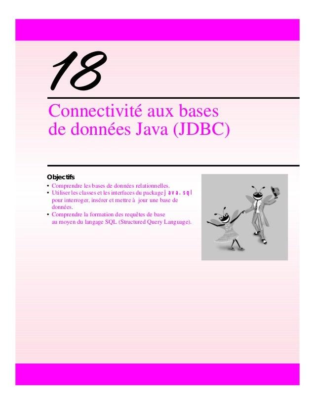 18Connectivité aux bases de données Java (JDBC) Objectifs • Comprendre les bases de données relationnelles. • Utiliser les...