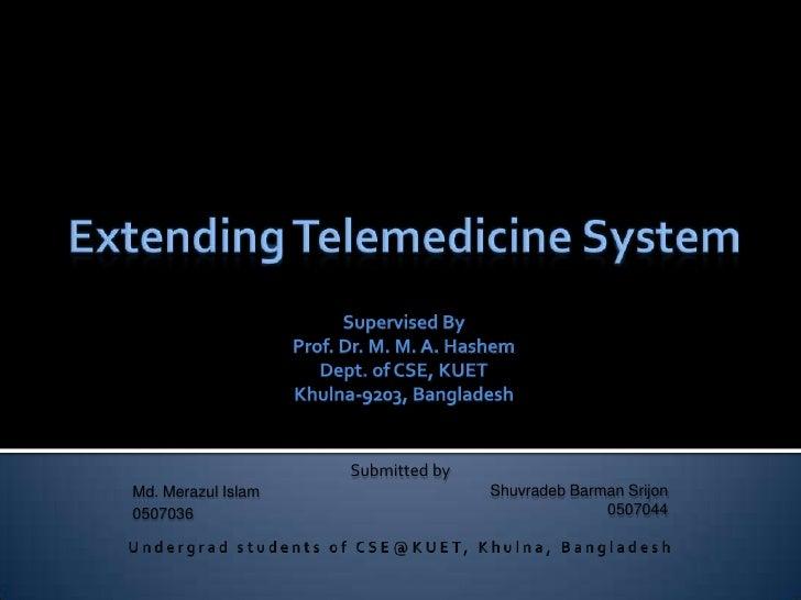Extending Telemedicine System<br />Supervised By<br />Prof. Dr. M. M. A. Hashem<br />Dept. of CSE, KUET<br />Khulna-9203, ...