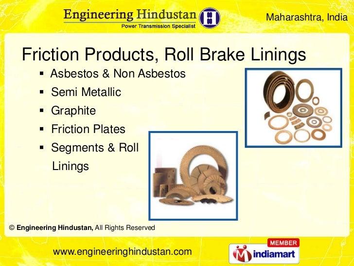 Maharashtra, India   Friction Products, Roll Brake Linings         Asbestos & Non Asbestos         Semi Metallic        ...
