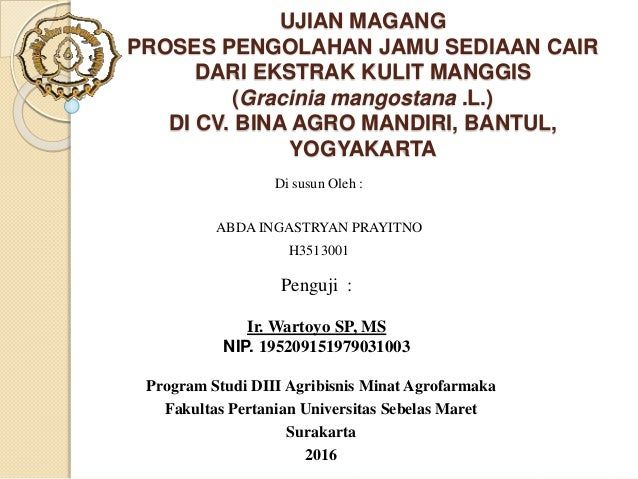 UJIAN MAGANG PROSES PENGOLAHAN JAMU SEDIAAN CAIR DARI EKSTRAK KULIT MANGGIS (Gracinia mangostana .L.) DI CV. BINA AGRO MAN...