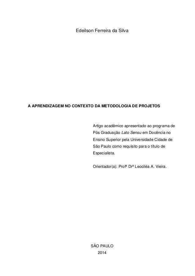 Edeilson Ferreira da Silva A APRENDIZAGEM NO CONTEXTO DA METODOLOGIA DE PROJETOS Artigo acadêmico apresentado ao programa ...