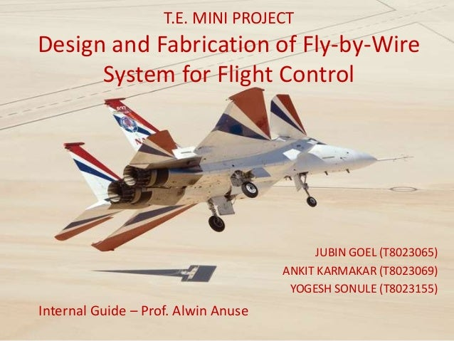T.E. MINI PROJECT Design and Fabrication of Fly-by-Wire System for Flight Control JUBIN GOEL (T8023065) ANKIT KARMAKAR (T8...