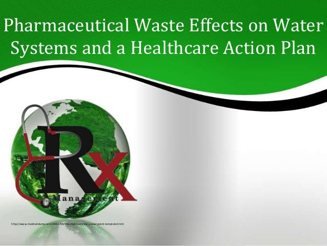 Pharmaceutical Waste Effects on Water Systems and a Healthcare Action Plan http://www.medicaldump.com/2011/09/internal-med...