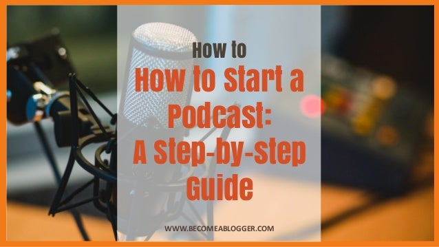 How to How to Start a Podcast: A Step-by-step Guide WWW.BECOMEABLOGGER.COM
