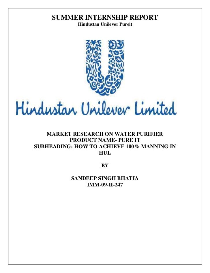 SUMMER INTERNSHIP REPORT            Hindustan Unilever Pureit   MARKET RESEARCH ON WATER PURIFIER          PRODUCT NAME- P...