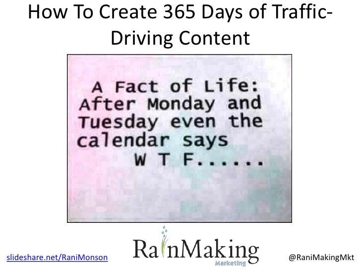 How To Create 365 Days of Traffic-             Driving Contentslideshare.net/RaniMonson        @RaniMakingMkt