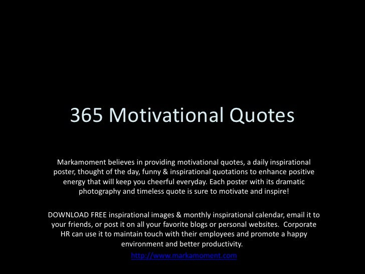 365 Motivational Quotes<br />Markamoment believes in providing motivational quotes, a daily inspirational poster, thought ...