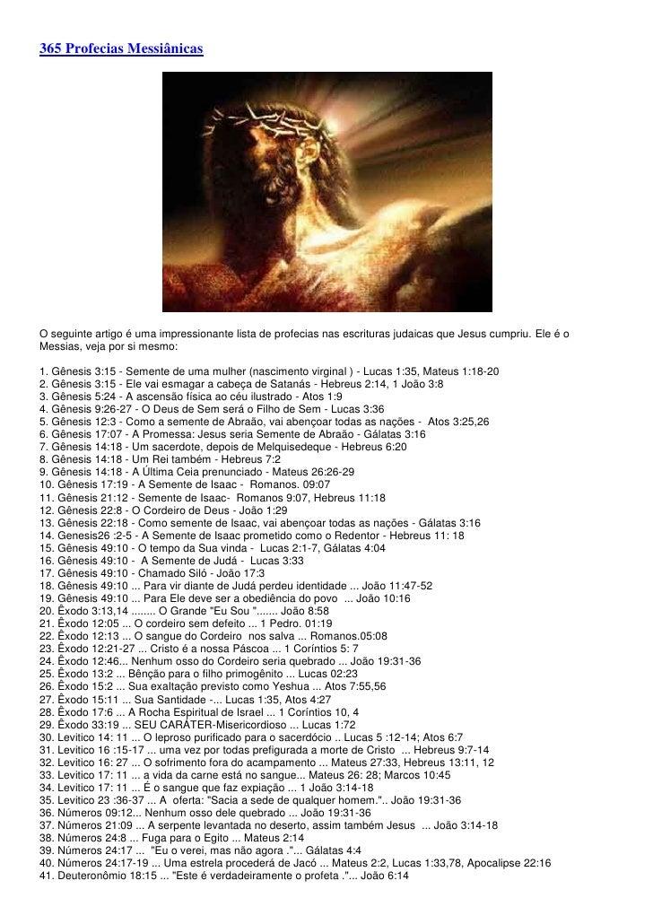 365 Profecias MessiânicasO seguinte artigo é uma impressionante lista de profecias nas escrituras judaicas que Jesus cumpr...