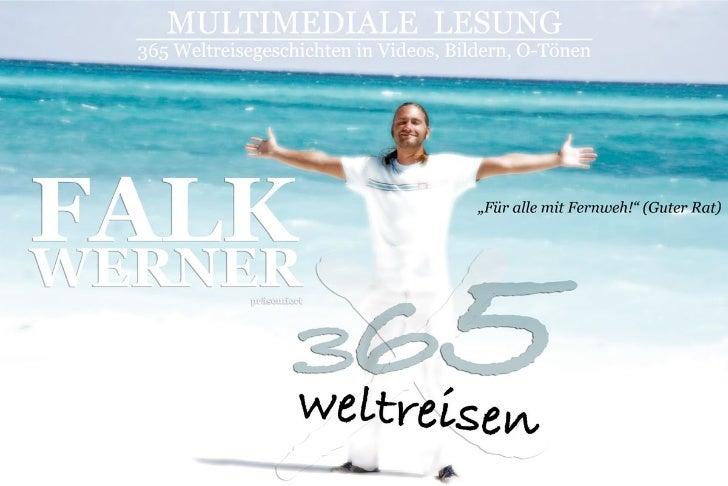 """VERANSTALTUNGSINFORMATIONMultimediashow und Buchvorstellung""""365 x weltreisen""""Sehr geehrter Leser,lieber Interessent,Sie ha..."""