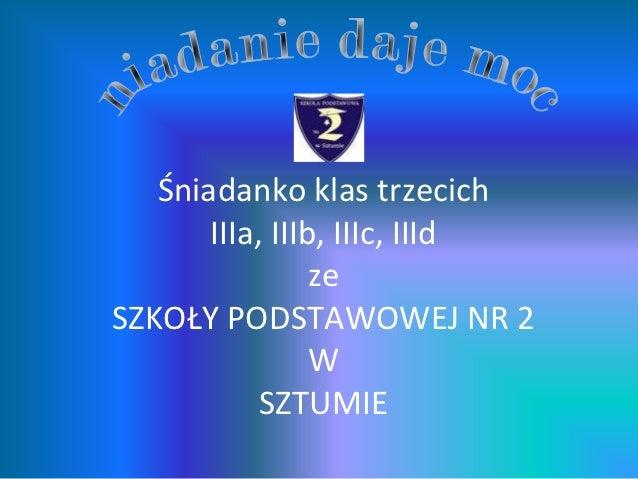 Śniadanko klas trzecich       IIIa, IIIb, IIIc, IIId                 zeSZKOŁY PODSTAWOWEJ NR 2                 W          ...