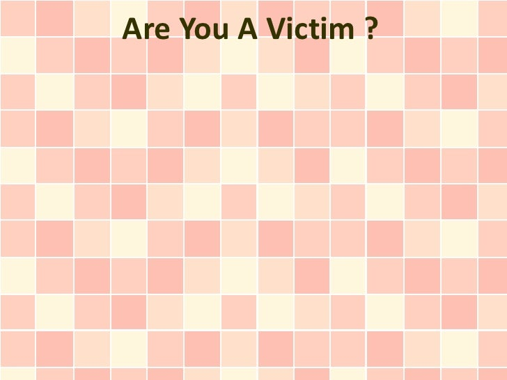 Are You A Victim ?