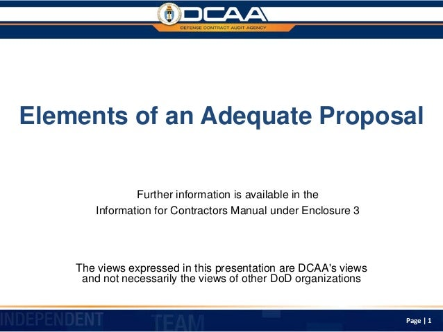 Elements of an Adequate Proposal The views expressed in this presentation are DCAA's views and not necessarily the views o...