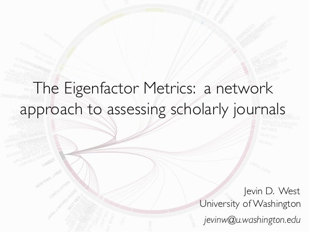 The Eigenfactor Metrics: a networkapproach to assessing scholarly journals                                      Jevin D. W...