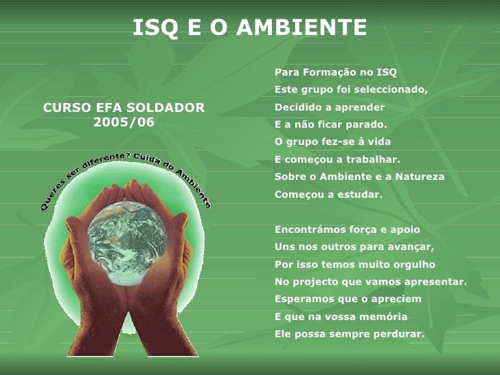 CURSO EFA SOLDADOR 2005/06 ISQ E O   AMBIENTE Para Formação no ISQ Este grupo foi seleccionado, Decidido a aprender E a nã...
