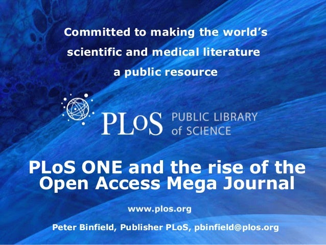 Committed to making the world's     scientific and medical literature               a public resourcePLoS ONE and the rise...