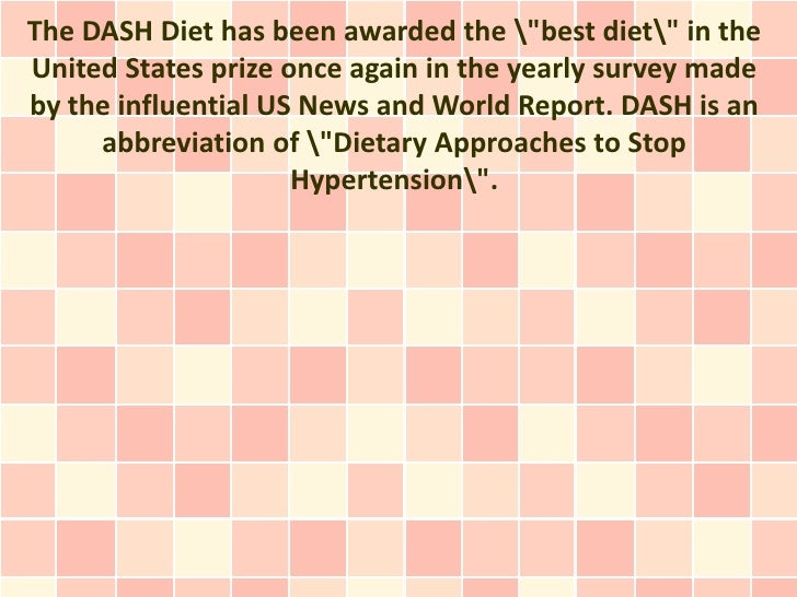 "The DASH Diet has been awarded the ""best diet"" in theUnited States prize once again in the yearly survey madeby the influe..."
