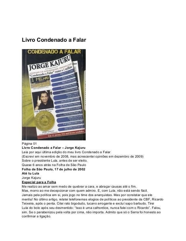 Livro Condenado a Falar Página 01 Livro Condenado a Falar – Jorge Kajuru Leia por aqui última edição do meu livro Condenad...