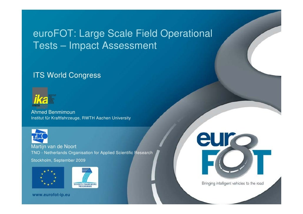 euroFOT: Large Scale Field Operational Tests – Impact Assessment  ITS World Congress    Ahmed Benmimoun Institut für Kraft...