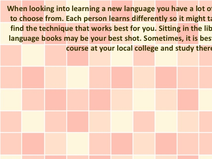 When looking into learning a new language you have a lot of to choose from. Each person learns differently so it might ta ...