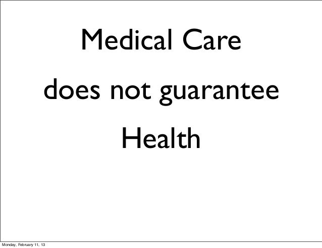 Medical Care                     does not guarantee                            HealthMonday, February 11, 13