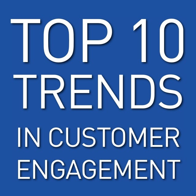 TOP 10TRENDSIN CUSTOMERENGAGEMENT