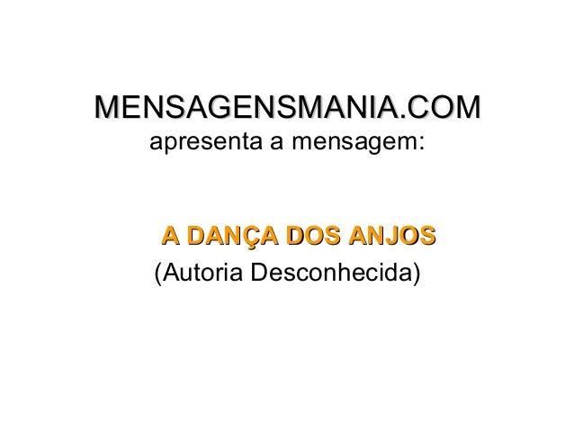 MENSAGENSMANIA.COM  apresenta a mensagem:   A DANÇA DOS ANJOS  (Autoria Desconhecida)