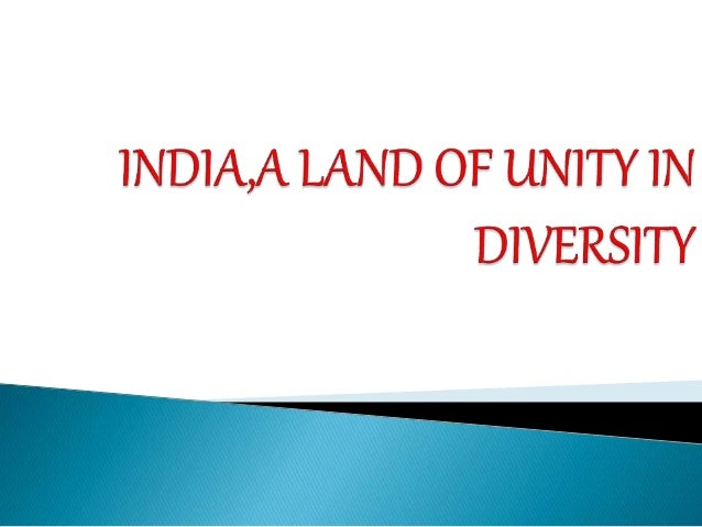india a land of unity in diversity The history of india is shrouded in antiquity the country has been thought of as a nation of philosophers with a well developed and even idyllic society.