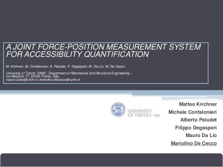 A JOINT FORCE-POSITION MEASUREMENT SYSTEMFOR ACCESSIBILITY QUANTIFICATIONM. Kirchner, M. Confalonieri, A. Paludet, F. Dega...