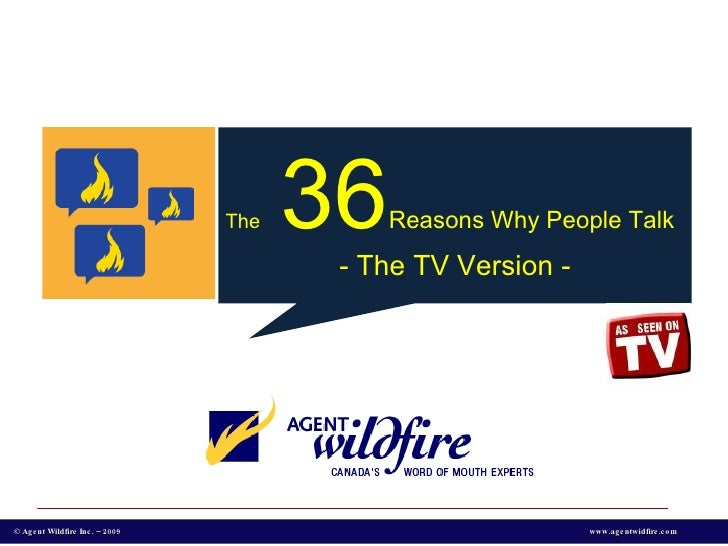 The   36 Reasons Why People Talk - The TV Version - © Agent Wildfire Inc. – 2009 www.agentwidfire.com