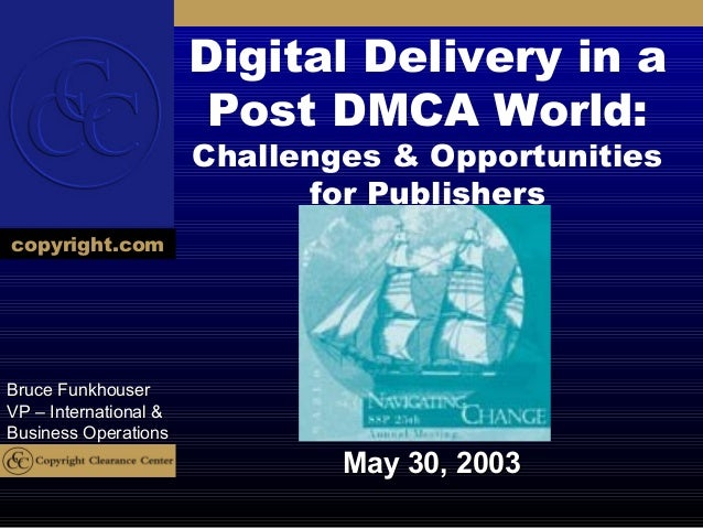 Digital Delivery in a                        Post DMCA World:                       Challenges & Opportunities            ...