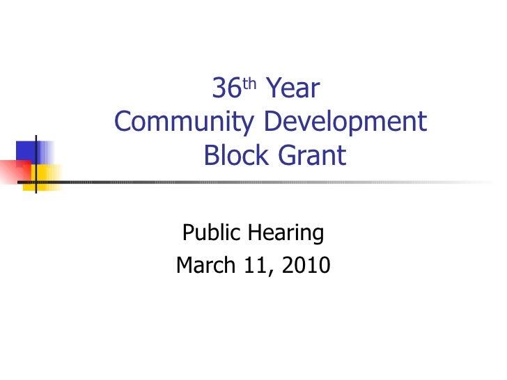 36 th  Year  Community Development  Block Grant Public Hearing March 11, 2010