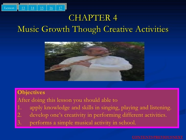 CHAPTER 4 Music Growth Though Creative Activities Objectives After doing this lesson you should able to 1. apply knowledge...