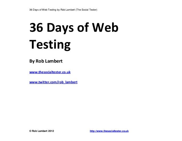 36 Days of Web Testing by Rob Lambert (The Social Tester)© Rob Lambert 2012 http://www.thesocialtester.co.uk36 Days of Web...