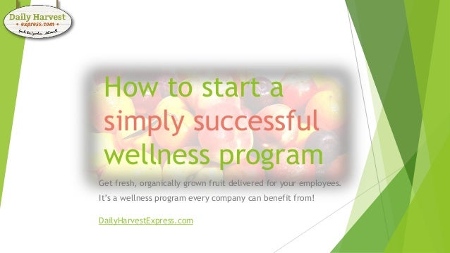 How to start a simply successful wellness program Get fresh, organically grown fruit delivered for your employees. It's a ...