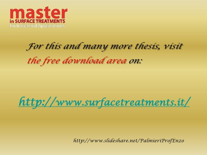 For this and many more thesis, visit  the free download area on:    http://www.surfacetreatments.it/              http://w...