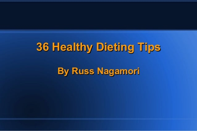 36 Healthy Dieting Tips By Russ Nagamori