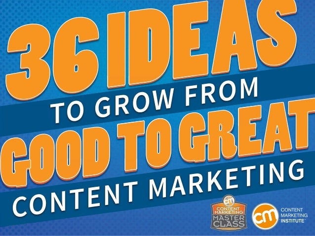 36 Ideas To Grow From Good To Great  Content Marketing In our Content Marketing Master Class, the first exercise is to dev...