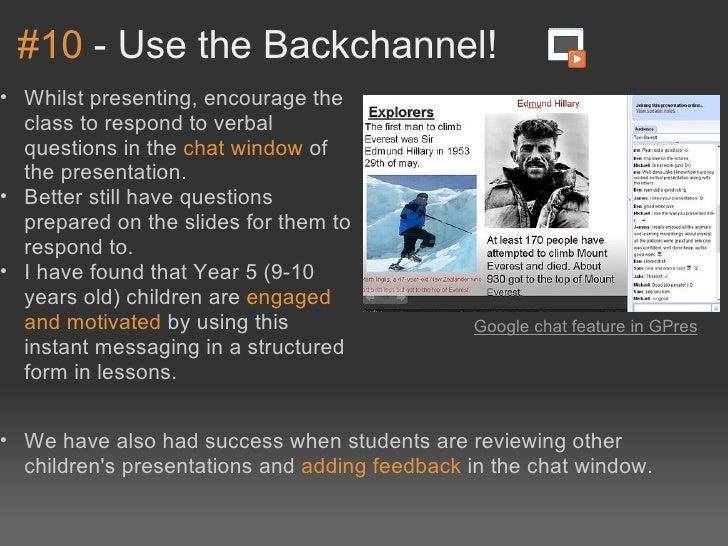#10-UsetheBackchannel!• Whilstpresenting,encouragethe  classtorespondtoverbal  questionsinthechatwindowo...