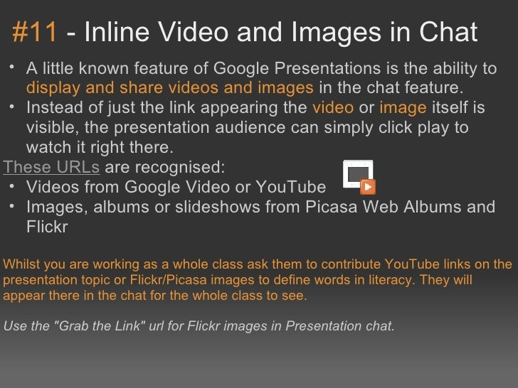 #11-InlineVideoandImagesinChat • AlittleknownfeatureofGooglePresentationsistheabilityto   displayandsh...