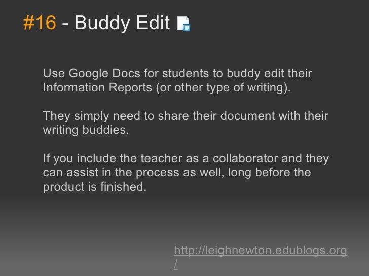 #16-BuddyEdit  UseGoogleDocsforstudentstobuddyedittheir  InformationReports(orothertypeofwriting).  The...