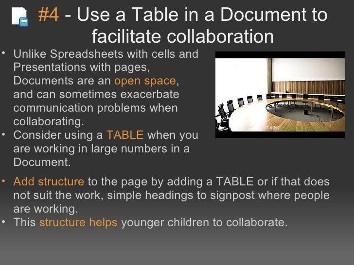 #4-UseaTableinaDocumentto            facilitatecollaboration• UnlikeSpreadsheetswithcellsand  Presentations...